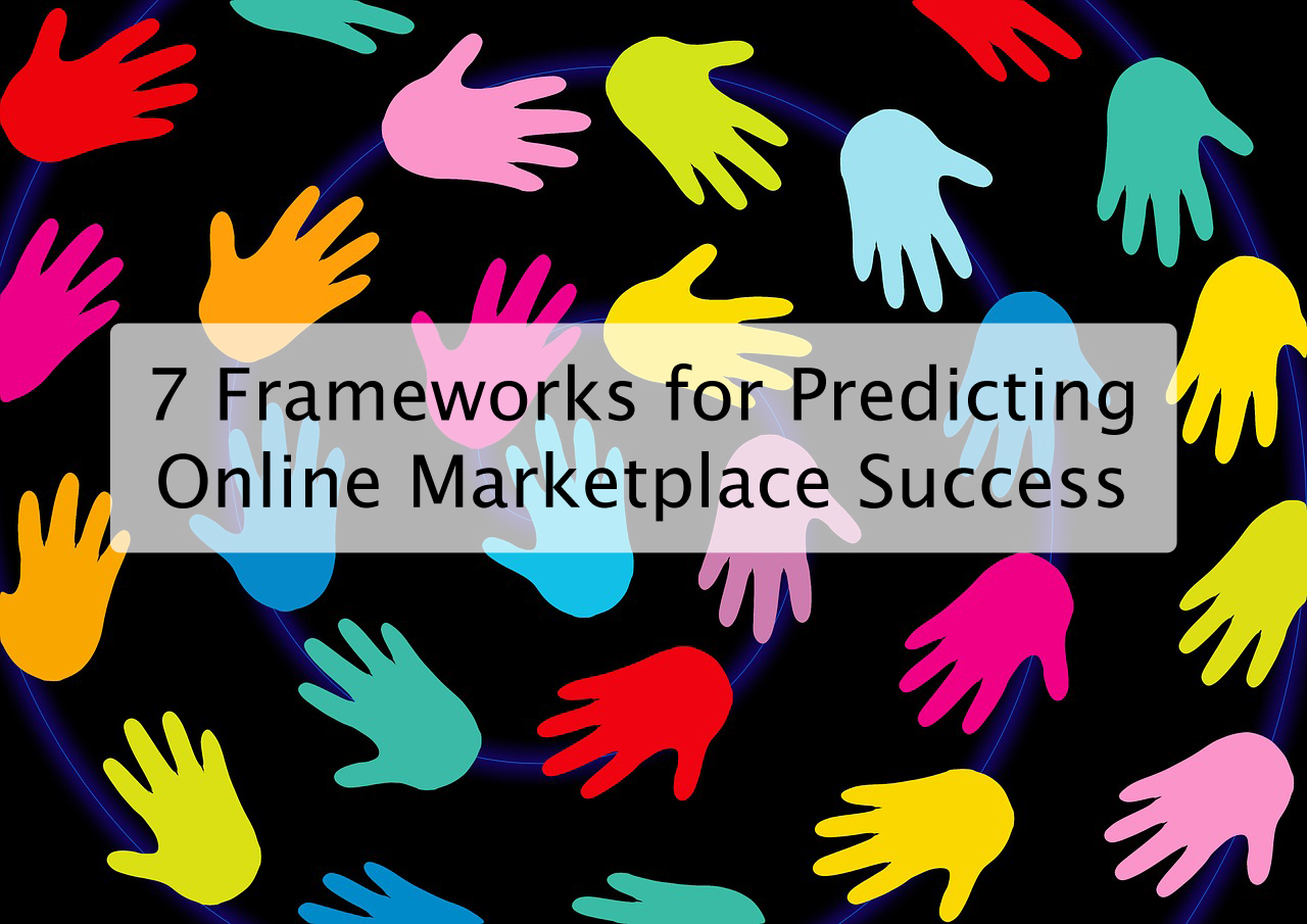7 Frameworks for Predicting Online Marketplace Success